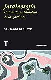 Jardinosofía: Una historia filosófica de los jardines (Noema) (Spanish Edition)