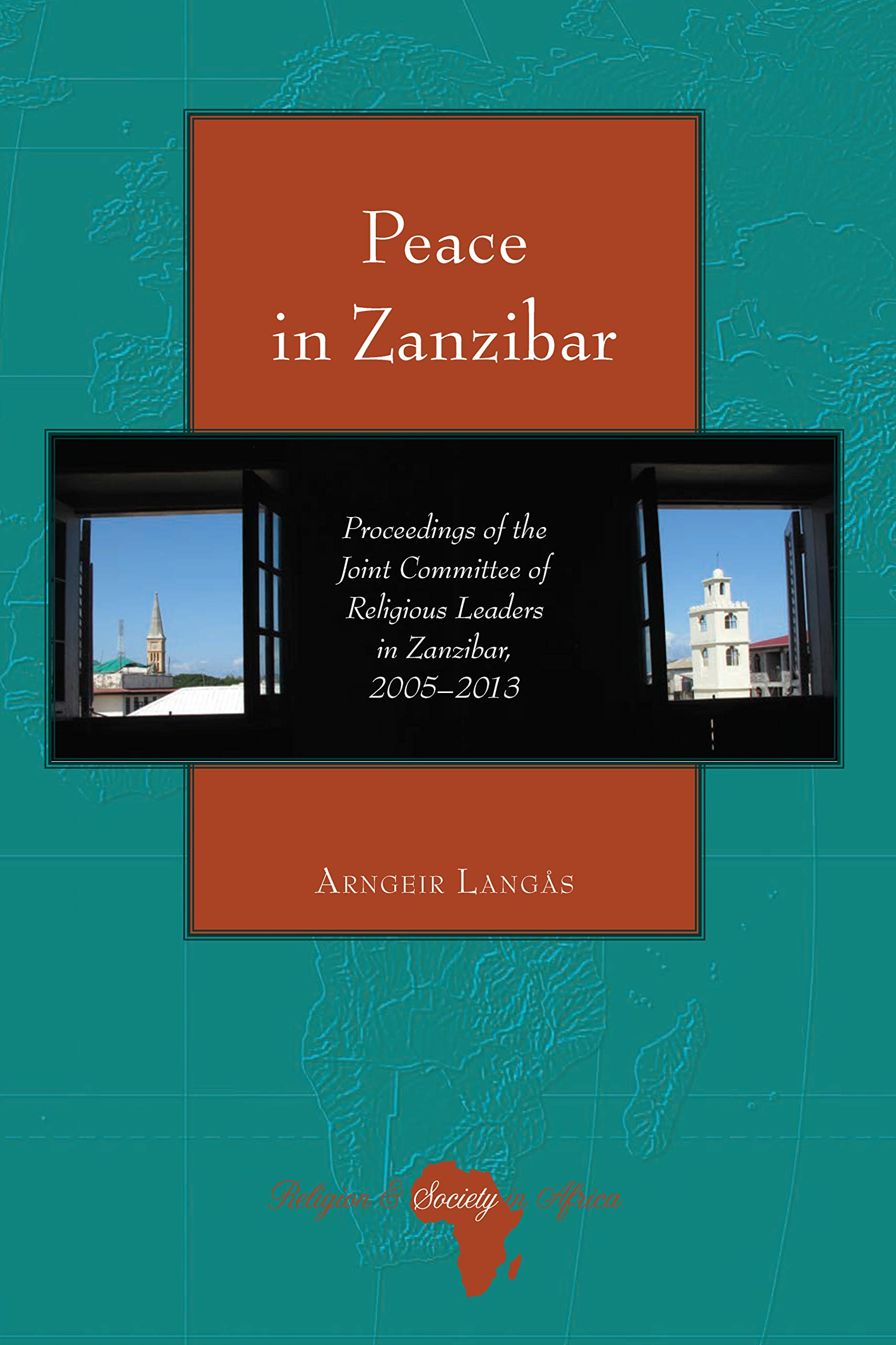Peace in Zanzibar: Proceedings of the Joint Committee of Religious Leaders in Zanzibar, 2005-2013 (Religion and Society in Africa) by Peter Lang Inc., International Academic Publishers