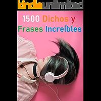 1500 FRASES Y DICHOS INCREÍBLES