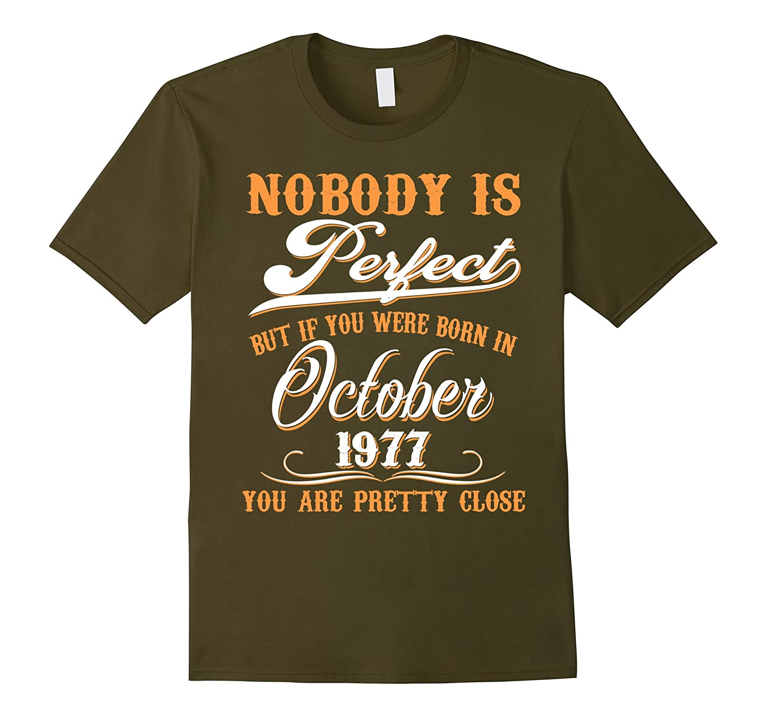 Nobody Is Perfect October 1977 T-shirt 40th Birthday Shirt-TJ