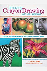 Amazing Crayon Drawing With Lee Hammond: Create Lifelike Portraits, Pets, Landscapes and More Kindle Edition