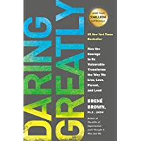 Daring Greatly: How the Courage to Be Vulnerable Transforms the Way We Live, Love...