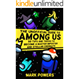 The Unofficial Guide to Among Us: 50 Tips and Tricks to Become a Master Imposter and Stellar Crewmate (50 Tips and…