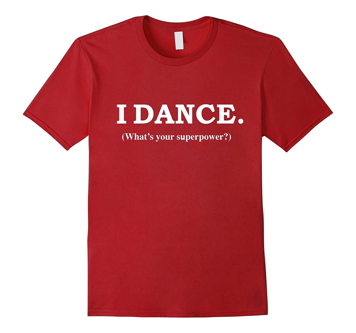 Funny I Dance What's Your Superpower Tshirt Dancer Dance Tee-BN