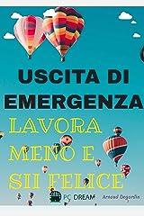 Uscita di emergenza: Lavora meno e sii felice: Raggiungi la libertà finanziaria e vai in pensione da giovane (Italian Edition) Kindle Edition