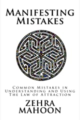 Manifesting Mistakes: Common mistakes in understanding and using the Law of Attraction Kindle Edition