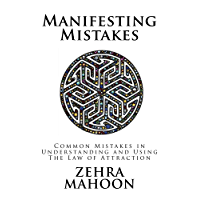 Manifesting Mistakes: Common mistakes in understanding and using the Law of Attraction (English Edition)