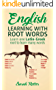 ENGLISH: LEARNING WITH ROOT WORDS: Learn one Latin-Greek root to learn many words. Boost your English vocabulary with Latin and Greek Roots! (English Edition)