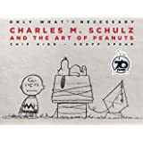 Only What's Necessary 70th Anniversary Edition: Charles M. Schulz and the Art of Peanuts