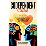Codependent Cure: The No More Codependency Recovery Guide For Obtaining Detachment From Codependence Relationships