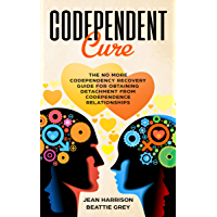 Codependent Cure: The No More Codependency Recovery Guide For Obtaining Detachment From Codependence Relationships (Narcissist and Codependent  Book 2)