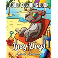 Lazy Dogs: An Adult Coloring Book with Funny Cartoon Dogs and Hilarious Scenes for Dog Lovers