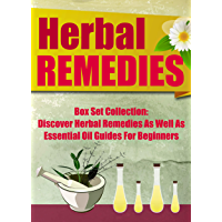 Herbal Remedies:: Box Set Collection: Discover Herbal Remedies As Well As Essential Oil Guides For Beginners (English Edition)