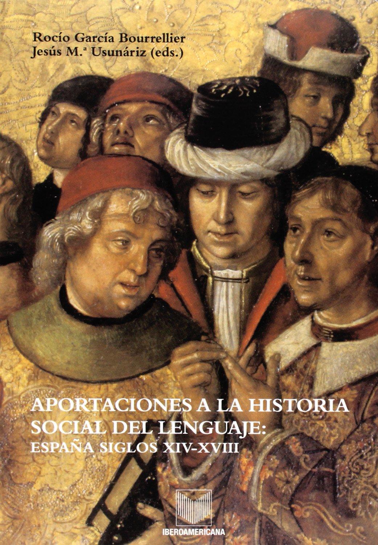 Aportaciones a la historia social del lenguaje. 2a ed. España siglos XIV-XVIII.: Amazon.es: García Bourrellier, Rocío, Usunáriz Garayoa, Jesús María: Libros
