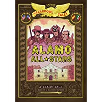 Alamo All-Stars: Bigger & Badder Edition (Nathan Hale's Hazardous Tales #6): A Texas Tale (Volume 6)
