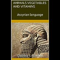 Animals Vegetables and Vitamins: Assyrian language (English Edition)
