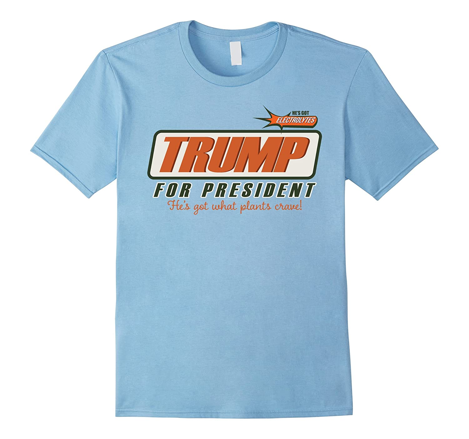 Trump For President He Got What Plants Crave Idiocracy Shirt