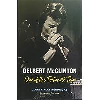 Delbert McClinton: One of the Fortunate Few (John and Robin Dickson Series in Texas Music)
