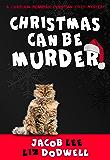 Christmas Can Be Murder: A Chaplain Merriman Christian Cozy Mystery (Chaplain Merriman Christian Cozy Mysteries Book 1)