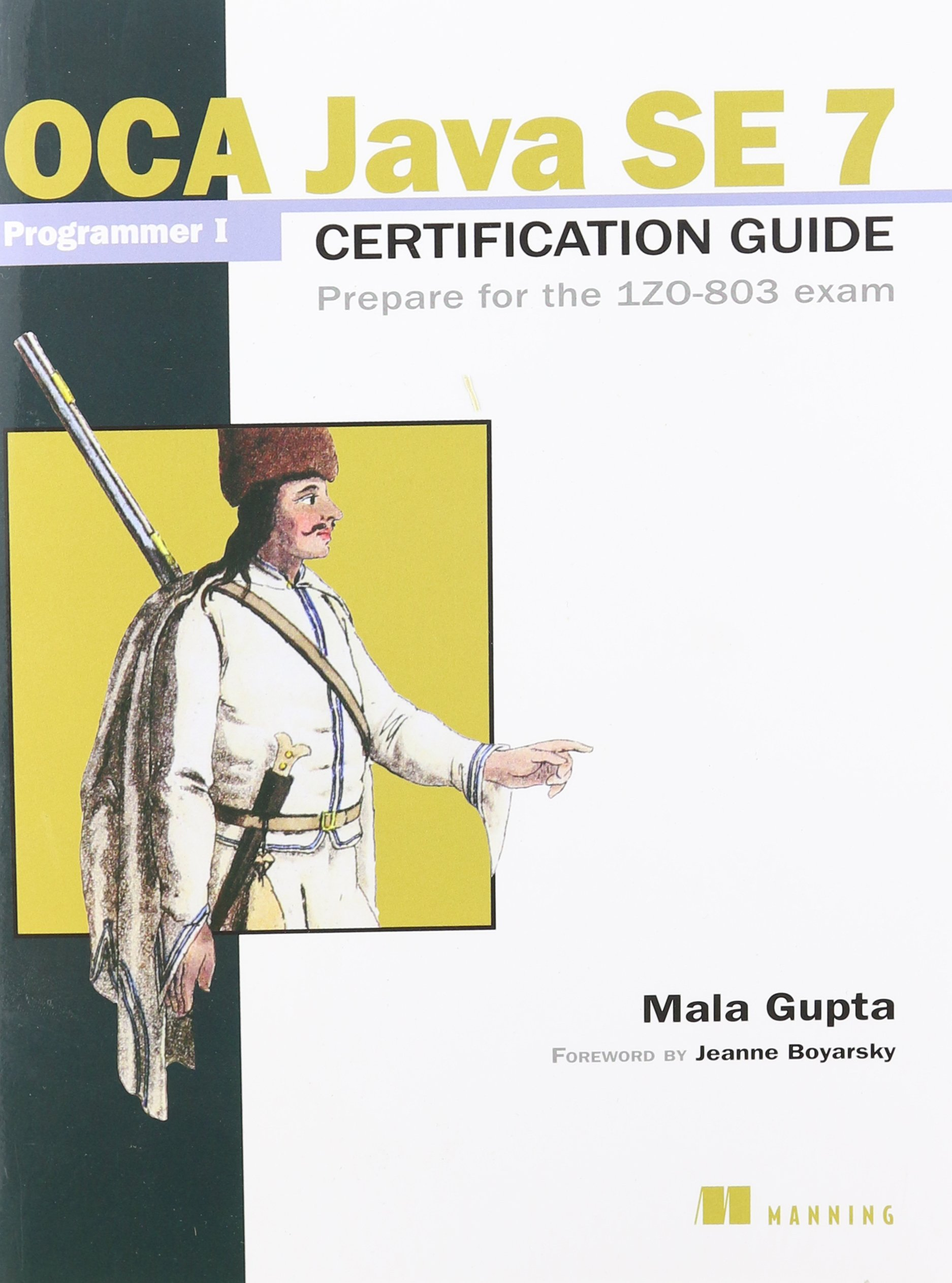 OCA Java SE 7 Programmer I Certification Guide: Prepare for the 1ZO-803 exam by Brand: Manning Publications