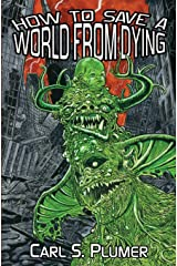 How to Save a World from Dying: A Demon Apocalypse Love Story by Carl S. Plumer (22-Aug-2013) Paperback Paperback