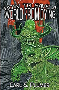 How to Save a World from Dying: A Demon Apocalypse Love Story by Carl S. Plumer (22-Aug-2013) Paperback