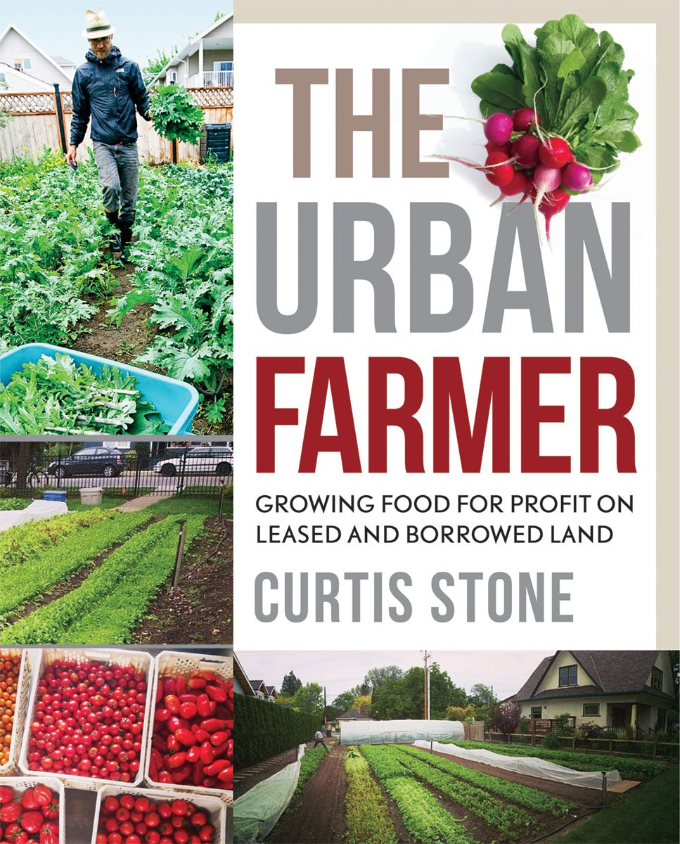 The Urban Farmer  Growing Food For Profit On Leased And Borrowed Land