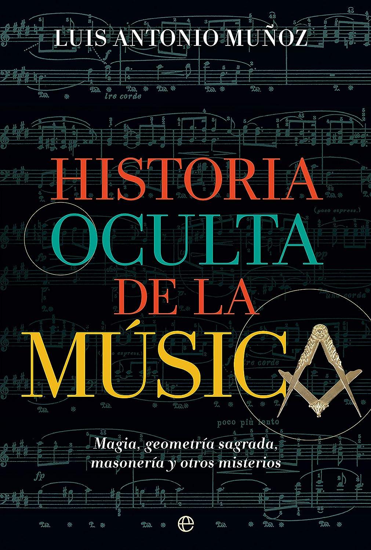 Historia oculta de la música: Magia, geometría sagrada, masonería ...