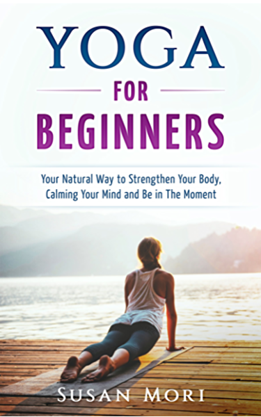 Yoga for Beginners: Your Natural Way to Strengthen Your Body ...