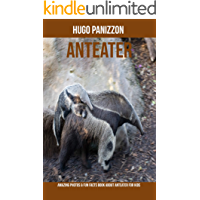 Anteater: Amazing Photos & Fun Facts Book About Anteater For Kids