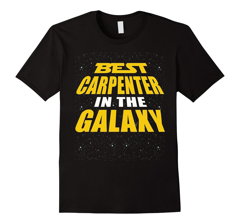 Best Carpenter In The Galaxy - Gift Shirt For Carpenter-TD