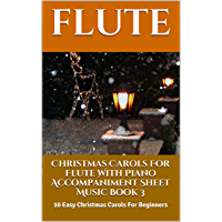 Christmas Carols For Flute With Piano Accompaniment Sheet Music Book 3: 10 Easy Christmas Carols For Beginners book cover