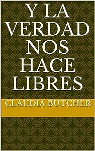 Y la Verdad nos hace libres (Spanish Edition)