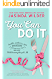You Can Do It: Health, wellness, and weight loss for those who have tried everything else