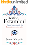 Destino Estambul : Amor, honor, tra(d)ición. Inspirada en secretos reales