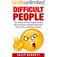Difficult People: The 10 Most Difficult People You Will Meet and How to Handle Them with Grace, Poise and Determination