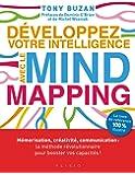 Développez votre intelligence avec le Mind Mapping : Mémorisation, créativité, communication : la méthode révolutionnaire pour booster vos capacités !