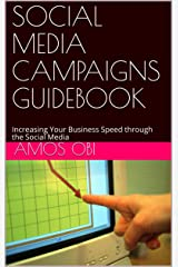 SOCIAL MEDIA  CAMPAIGNS GUIDEBOOK: Increasing Your Business Speed through the Social Media Kindle Edition