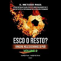 ESCO O RESTO? VOLUME 2 VINCERE NELL'EXCHANGE SI PUO': IL PRIMO SISTEMA DI TRADING SPORTIVO E MONEY MANAGEMENT CHE TI…