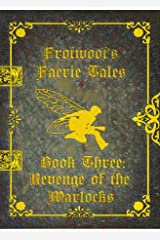 Frotwoot's Faerie Tales (Book Three: Revenge of the Warlocks) Kindle Edition