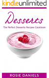 Desserts: The Perfect Dessert Recipes Cookbook (Healthy Recipes & Meal Prep 1)