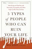 5 Types of People Who Can Ruin Your Life: Identifying and Dealing with Narcissists, Sociopaths, and Other High-Conflict…