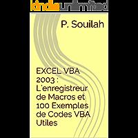 EXCEL VBA 2003 : L'enregistreur de Macros et 100 Exemples de Codes VBA Utiles (French Edition)