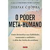 O poder meta-humano: Como desenvolver suas habilidades, transcender a realidade e ir além dos limites do cotidiano