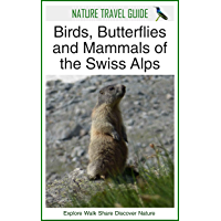 Nature Travel Guide: Birds, Butterflies and Mammals of the Swiss Alps (English Edition)