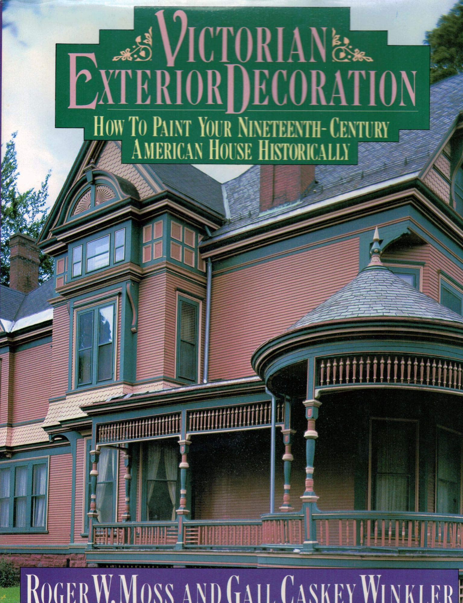Victorian Exterior Decoration How To Paint Your Nineteenth Century American House Historically Moss Roger W Winkler Gail Caskey 9780805003765 Amazon Com Books