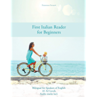 First Italian Reader for Beginners: Bilingual for Speakers of English (Graded Italian Readers Vol. 1) (Italian Edition)
