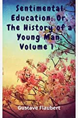 Sentimental Education; Or, The History of a Young Man. Volume 1 Kindle Edition