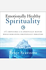 Emotionally Healthy Spirituality: It's Impossible to Be Spiritually Mature, While Remaining Emotionally Immature Audible Audiobook