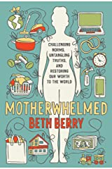 Motherwhelmed: Challenging Norms, Untangling Truths, and Restoring Our Worth to the World Kindle Edition